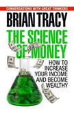 The Science of Money How to Increase Your Income and Become Wealthy, Brian Tracy