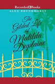 The Gilded Life of Matilda Duplaine, Alex Brunkhorst