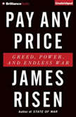 Pay Any Price Greed, Power, and Endless War, James Risen