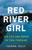 Red River Girl The Life and Death of Tina Fontaine, Joanna Jolly