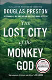 The Lost City of the Monkey God A True Story, Douglas Preston