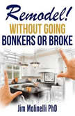 Remodel Without Going Bonkers or Broke, Jim Molinelli