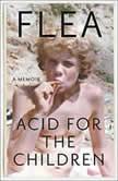 Acid for the Children A Memoir, Flea