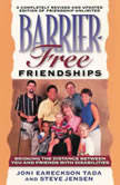 Barrier-Free Friendships Bridging the Distance Between You and Friends with Disabilities, Joni Eareckson Tada