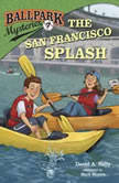 Ballpark Mysteries #7: The San Francisco Splash, David A. Kelly