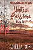Mail Order Bride - Montana Passion 4 Book Box Set: Sweet Clean Historical Cowboy Western Romance Anthology, Amelia Rose