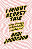 I Might Regret This Essays, Drawings, Vulnerabilities, and Other Stuff, Abbi Jacobson