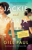 Jackie and Maria A Novel of Jackie Kennedy & Maria Callas, Gill Paul
