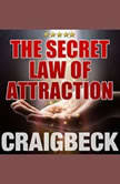 The Secret Law of Attraction: Ask, Believe, Receive, Craig Beck