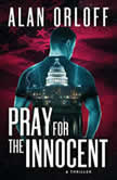 Pray For the Innocent A Thriller, Alan Orloff