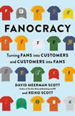 Fanocracy Turning Fans into Customers and Customers into Fans, David Meerman Scott