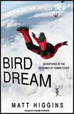 Bird Dream Adventures at the Extremes of Human Flight, Matt Higgins