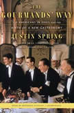 The Gourmands Way Six Americans in Paris and the Birth of a New Gastronomy<br>, Justin Spring