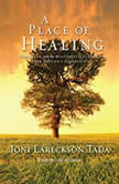A Place of Healing Wrestling with the Mysteries of Suffering, Pain, and God's Sovereignty, Joni Eareckson Tada