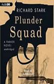 Plunder Squad A Parker Novel, Richard Stark