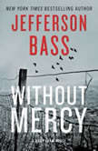 Without Mercy A Body Farm Novel, Jefferson Bass