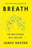 Breath The New Science of a Lost Art, James Nestor