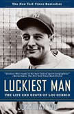Luckiest Man The Life and Death of Lou Gehrig, Jonathan Eig