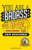 You Are a Badass How to Stop Doubting Your Greatness and Start Living an Awesome Life, Jen Sincero