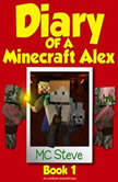 Diary of a Minecraft Alex Book 1: The Curse (An Unofficial Minecraft Diary Book), MC Steve