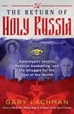The Return of Holy Russia Apocalyptic History, Mystical Awakening, and the Struggle for the Soul of the World, Gary Lachman