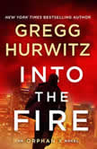 Into the Fire An Orphan X Novel, Gregg Hurwitz