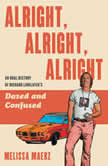 Alright, Alright, Alright The Oral History of Richard Linklater's Dazed and Confused, Melissa Maerz