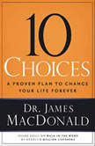 10 Choices A Proven Plan to Change Your Life Forever, James MacDonald