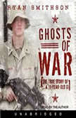 Ghosts of War The True Story of a 19-Year-Old GI, Ryan Smithson