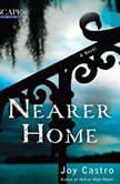 Nearer Home A Nola Cespedes Mystery, Joy Castro
