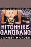 Hitchhike Gangbang: Lesbian Gangbang Erotica, Conner Hayden