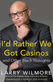 I'd Rather We Got Casinos And Other Black Thoughts, Larry Wilmore