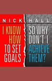 I Know How to Set Goals, So Why Don't I Achieve Them?, Nick Hall