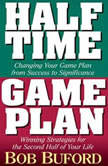 Halftime and Game Plan Changing Your Game Plan from Success to Significance/Winning Strategies for the 2nd Half of Your Life, Bob P. Buford