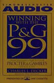 Winning With the P&G 99 Principles and Practices of Procter & Gamble's Success, Charles L. Decker