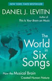 The World in Six Songs How the Musical Brain Created Human Nature, Daniel J. Levitin