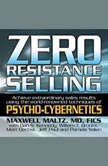 Zero Resistance Selling Achieve Extraordinary Sales Results Using the World-Renowned techniques of Psycho-Cybernetics, Maxwell Maltz