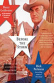 Before the Storm Barry Goldwater and the Unmaking of the American Consensus, Rick Perlstein