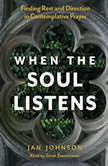 When the Soul Listens Finding Rest and Direction in Contemplative Prayer, Jan Johnson