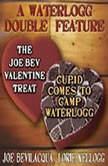 A Waterlogg Double Feature The Joe Bev Valentine Treat & The Comedy-O-Rama Hour Valentine Special: Cupid Comes to Camp Waterlogg, Joe Bevilacqua