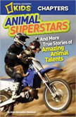 National Geographic Kids Chapters Animal Superstars And More True Stories of Amazing Animal Talents, Aline Alexander Newman