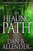 The Healing Path How the Hurts in Your Past Can Lead You to a More Abundant Life, Dan B Allender