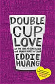 Double Cup Love On the Trail of Family, Food, and Broken Hearts in China, Eddie Huang