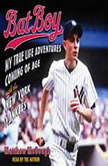 Bat Boy My True Life Adventures Coming of Age with the New York Yankees, Matthew McGough
