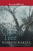 The Crying Tree, Naseem Rakha
