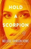 Hold a Scorpion, Melodie Johnson Howe