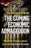 The Coming Economic Armageddon What Bible Prophecy Warns about the New Global Economy, David Jeremiah