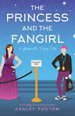 The Princess and the Fangirl A Geekerella Fairytale, Ashley Poston