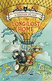 The Incorrigible Children of Ashton Place: Book VI The Long-Lost Home, Maryrose Wood