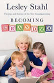 Becoming Grandma The Joys and Science of the New Grandparenting, Lesley Stahl